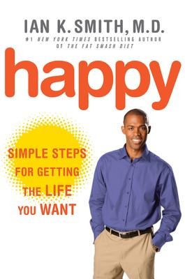 Happy: Simple Steps for Getting the Life You Want - Smith, Ian K