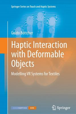 Haptic Interaction with Deformable Objects: Modelling VR Systems for Textiles - Bottcher, Guido
