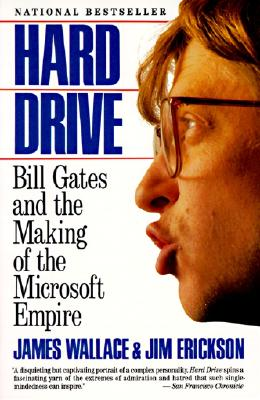 Hard Drive: Bill Gates and the Making of the Microsoft Empire - Wallace, James, and Erickson, James