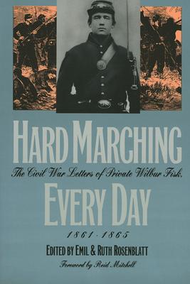 Hard Marching Every Day: The Civil War Letters of Private Wilbur Fisk, 1861-1865 - Fisk, Wilbur, and Rosenblatt, Ruth (Editor), and Rosenblatt, Emil (Editor)