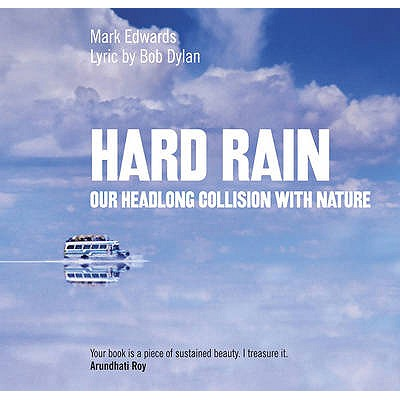 Hard Rain: Our Headlong Collision with Nature - Edwards, Mark, and Dylan, Bob (Lyricist), and Bohm, David