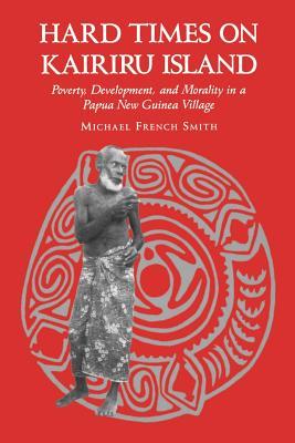 Hard Times on Kairiru Island - Smith, Michael French