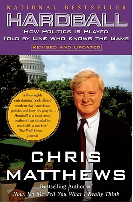 Hardball: How Politics Is Played Told by One Who Knows the Game - Matthews, Chris