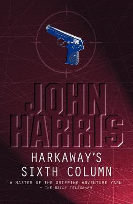 Harkaway's Sixth Column - Harris, John