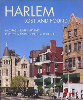 Harlem: Lost and Found - Rocheleau, Paul (Photographer), and Adams, Michael Henry