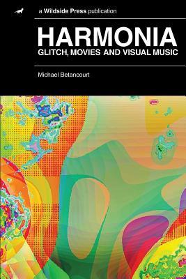 Harmonia: Glitch, Movies and Visual Music - Betancourt, Michael