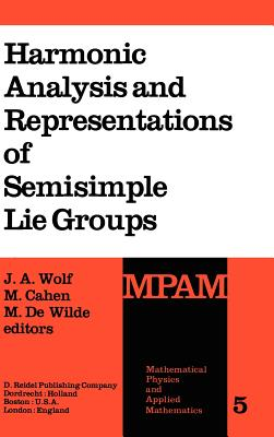 Harmonic Analysis and Representations of Semisimple Lie Groups: Lectures Given at the NATO Advanced Study Institute on Representations of Lie Groups and Harmonic Analysis, Held at Liege, Belgium, September 5 17, 1977 - Wolf, J a (Editor)