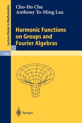 Harmonic Functions on Groups and Fourier Algebras - Chu, Cho-Ho
