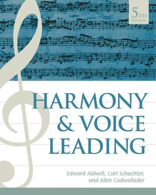 Harmony and Voice Leading - Aldwell, Edward, and Cadwallader, Allen