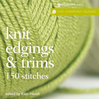 Harmony Guides: Knit Edgings & Trims - Haxell, Kate