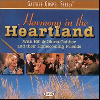 Harmony in the Heartland - Bill & Gloria Gaither & Their Homecoming Friends