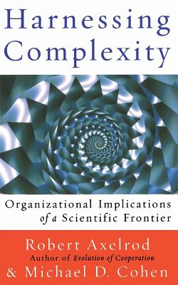 Harnessing Complexity - Axelrod, Robert, and Cohen, Michael D, PhD