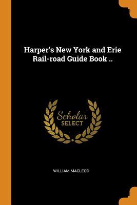 Harper's New York and Erie Rail-Road Guide Book .. - MacLeod, William