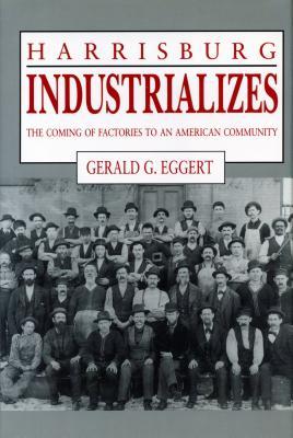 Harrisburg Industrializes - Eggert, Gerald G