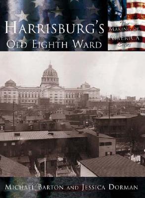 Harrisburg's Old Eighth Ward - Barton, Michael, and Dorman, Jessica