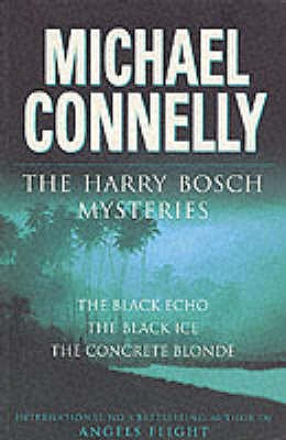 Harry Bosch Mysteries: The Black Echo / the Black Ice / the Concrete Blonde - Connelly, Michael