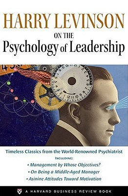Harry Levinson on the Psychology of Leadership - Levinson, Harry, PH.D.