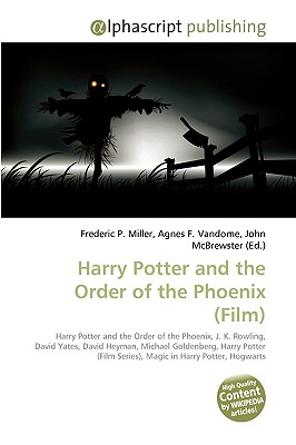 Harry Potter and the Order of the Phoenix (Film) - Miller, Frederic P, and Vandome, Agnes F, and McBrewster, John