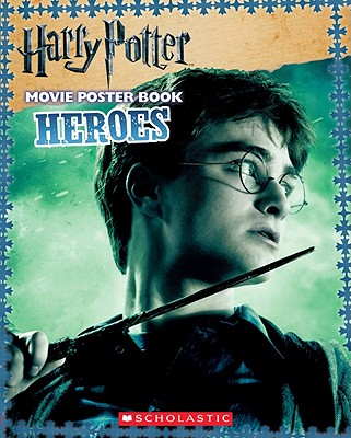 Harry Potter Movie Poster Book: Heroes - Scholastic