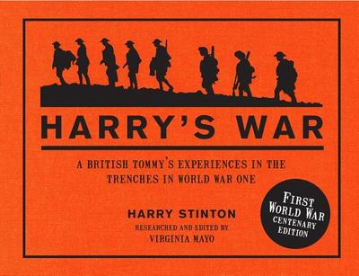 Harry's War: A British Tommy's Experiences in the Trenches in World War One - Stinton, Harry