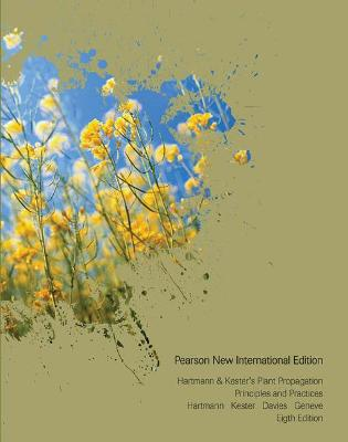 Hartmann & Kester's Plant Propagation: Pearson New International Edition: Principles and Practices - Hartmann, Hudson T., and Kester, Dale E., and Davies, Fred T.