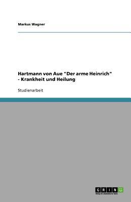 Hartmann Von Aue Der Arme Heinrich - Krankheit Und Heilung - Wagner, Markus
