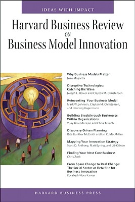 Harvard Business Review on Business Model Innovation - Harvard Business School Publishing (Creator)