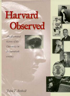 Harvard Observed: An Illustrated History of the University in the Twentieth Century - Bethell, John T