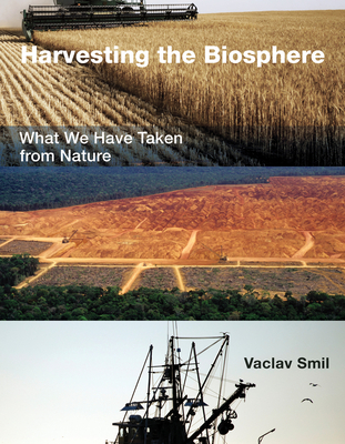 Harvesting the Biosphere: What We Have Taken from Nature - Smil, Vaclav