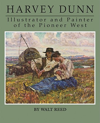 Harvey Dunn: Illustrator and Painter of the Pioneer West - Reed, Walt, and Reed, Roger (Editor)