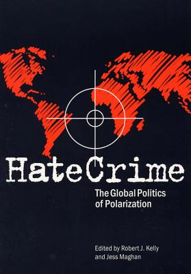Hate Crime: The Global Politics of Polarization - Maghan, Jess, Ph.D. (Editor)