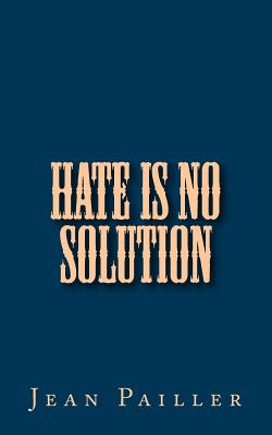 Hate Is No Solution - Pailler, Jean