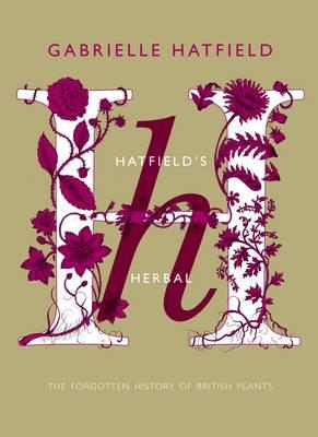 Hatfield's Herbal: The Secret Society of British Plants - Hatfield, Gabrielle