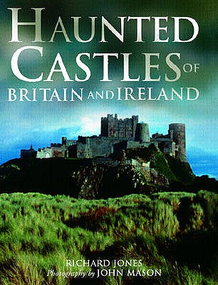 Haunted Castles of Britain and Ireland - Jones, Richard, and Mason, John (Photographer)