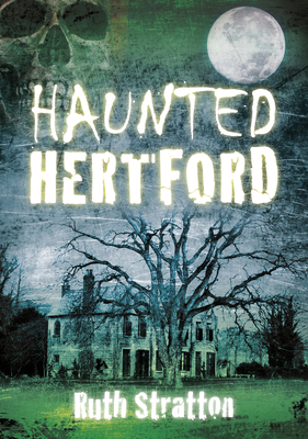 Haunted Hertford - Stratton, Ruth