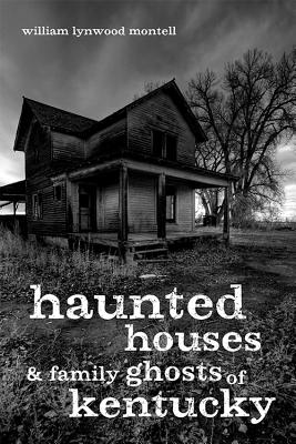 Haunted Houses and Family Ghosts of Kentucky - Montell, William Lynwood