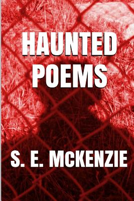 Haunted poems: And Hunted Shadows - McKenzie, S E