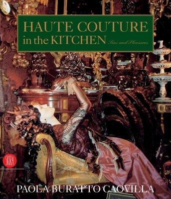 Haute Couture in the Kitchen: Sins and Pleasures - Caovilla, Paola Buratto