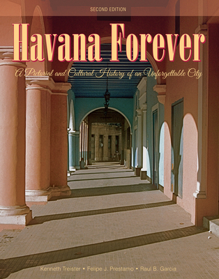 Havana Forever: A Pictorial and Cultural History of an Unforgettable City - Treister, Kenneth, and Praestamo y Hernaandez, Felipe J, and Garcaia, Raaul B