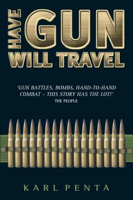 Have Gun Will Travel: I'll Go Anywhere, Risk Anything and Kill Anyone If the Price Is Right - Penta, Karl