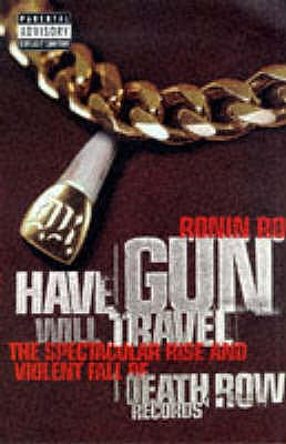 Have Gun Will Travel: Spectacular Rise and Violent Fall of Death Row Records - Ro, Ronin