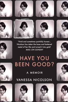 Have You Been Good?: A Memoir - Nicolson, Vanessa