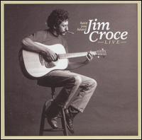 Have You Heard: Live - Jim Croce