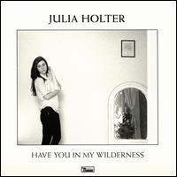 Have You in My Wilderness - Julia Holter