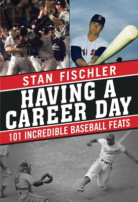 Having a Career Day: 101 Incredible Baseball Feats - Fischler, Stan