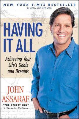 Having It All: Achieving Your Life's Goals and Dreams - Assaraf, John
