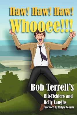 Haw! Haw! Haw! Whooee!!!: The Best of Bob Terrell's Rib-Ticklers and Belly Laughs - Terrell, Bob, and Roberts, Ralph (Foreword by)