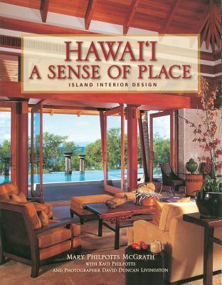 Hawaii a Sense of Place Island Interior Design - Philpotts McGrath, Mary, and Philpotts, Kaui