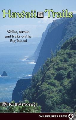 Hawaii Trails: Walks Strolls and Treks on the Big Island - Morey, Kathy