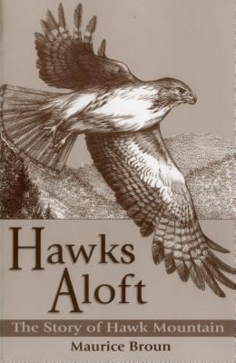 Hawks Aloft: The Story of Hawk Mountain - Broun, Maurice